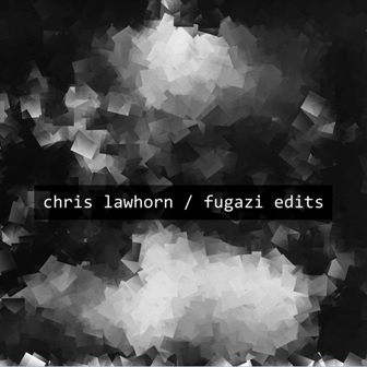 fugazi edits by chris lawhorn